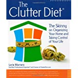 "The Clutter Diet: The Skinny on Organizing Your Home and Taking Control of Your Lifevon ""Lorie Marrero"""