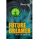 The Impenetrable Spy: Future Dreamer ~ Spencer Brokaw