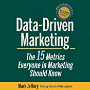 Data-Driven Marketing: The 15 Metrics Everyone in Marketing Should Know | [Mark Jeffery]