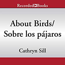 About Birds [Sobre los pajaros]: A Guide for Children [Una guía para niños] (       UNABRIDGED) by Cathryn Sill, Cristina de la torre Narrated by Alma Cuervo