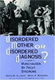 David B. Allison Disordered Mother or Disordered Diagnosis: Munchausen by Proxy Syndrome