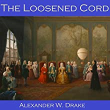 The Loosened Cord Audiobook by Alexander W. Drake Narrated by Cathy Dobson