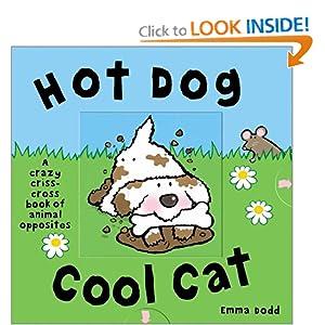 Hot Dog, Cool Cat:A Crazy Criss Cross Book of Opposites Emma Dodd