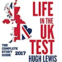 Life in the UK Test 2017: The Complete Study & Revision Guide Audiobook by Hugh Lewis Narrated by Laurence Todd