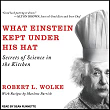 What Einstein Kept under His Hat: Secrets of Science in the Kitchen Audiobook by Robert L. Wolke Narrated by Sean Runnette