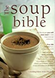 The Soup Bible: All the Soups You Will Ever Need in One Inspiring Collection
