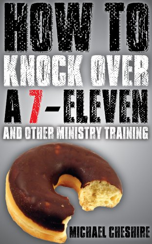 How to Knock Over a 7-Eleven and Other Ministry Training