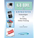 Guide to Effective Technologies for Providing Online Trainingby Joanne Kaattari
