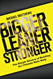 Bigger Leaner Stronger: The Simple Science of Building the U...