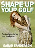 Sarah Sanderson Shape Up your Golf