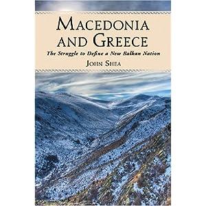 Macedonia and Greece: The Struggle to Define a New Balkan Nation John Shea