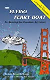 The Flying Ferry Boat: An Amazing San Francisco Adventure