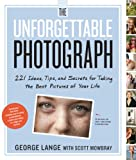 img - for The Unforgettable Photograph: How to Take Great Pictures of the People and Things You Love book / textbook / text book