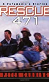 Rescue 471: A Paramedic&#39;s Stories