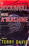 If Rock and Roll Were a Machine: A Novel