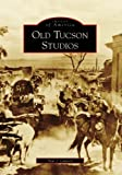 Old Tucson Studios (Images of America: Arizona)