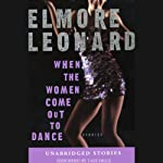 When the Women Come Out to Dance (Unabridged Stories) (       UNABRIDGED) by Elmore Leonard Narrated by Taye Diggs