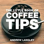 The Little Book of Coffee Tips (Littl...