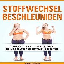 Stoffwechsel Beschleunigen: Verbrenne Fett im Schlaf & gewinne unerschöpfliche Energie Hörbuch von Sabrina Kersten Gesprochen von: Markus Kasanmascheff