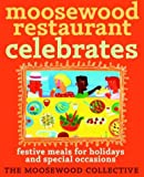Moosewood Restaurant Celebrates: Festive Meals for Holidays and Special Occasions (0609808117) by Moosewood Collective