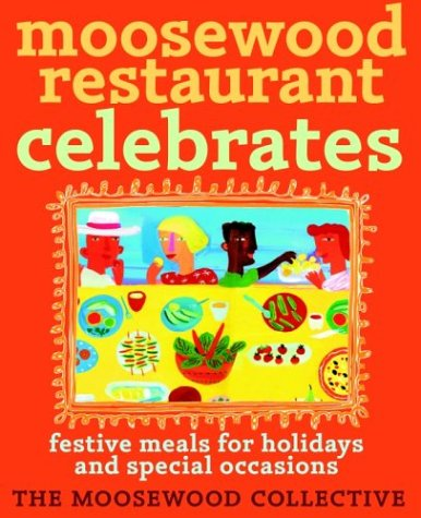 Moosewood Restaurant Celebrates: Festive Meals for Holidays and Special Occasions, Moosewood Collective