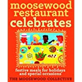Moosewood Restaurant Celebrates: Festive Meals for Holidays and Special Occasions ~ Moosewood Collective