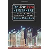 The New Asian Hemisphere: The Irresistible Shift of Global Power to the Eastby Kishore Mahbubani
