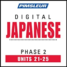 Japanese Phase 2, Unit 21-25: Learn to Speak and Understand Japanese with Pimsleur Language Programs  by Pimsleur