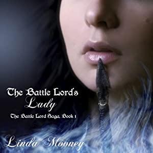 The Battle Lord's Lady: The Battle Lord Saga, Book 1 | [Linda Mooney]