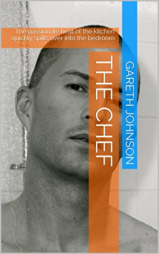Gareth Johnson - The Chef: The passionate heat of the kitchen quickly spills over into the bedroom (The adventures of Jose Book 1)
