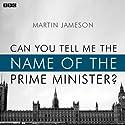 Can You Tell Me the Name of the Prime Minister? (BBC Radio 4: Afternoon Play) Radio/TV Program by Martin Jameson Narrated by Amita Dhiri, Suzanna Hamilton, Jude Akuwudike, Tony Bell, David Seddon, Christine Kavanagh