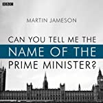 Can You Tell Me the Name of the Prime Minister? (BBC Radio 4: Afternoon Play) | Martin Jameson