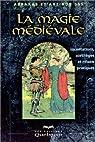 La Magie médiévale : incantations, sortilèges et rituels pratiques