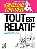 Tout est relatif (Les Aventures d'Anselme Lanturlu / Jean-Pierre Petit) (French Edition)