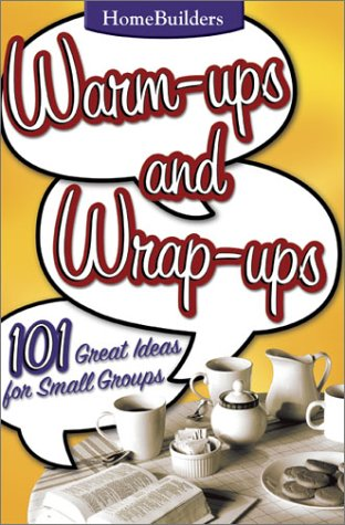 Warm-Ups and Wrap-Ups: 101 Great Ideas for Small Groups (Family Life Homebuilders Couples (Group)), Charles Colson