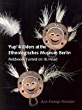 img - for Yup'ik Elders at the Ethnologisches Museum Berlin: Fieldwork Turned on Its Head book / textbook / text book