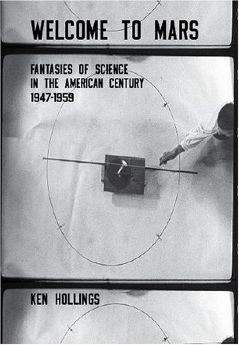 Welcome to Mars: Fantasies of Science in the American Century, 1947-1959
