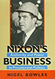 Nigel Bowles Nixon's Business: Authority and Power in Presidential Politics (Joseph V. Hughes, Jr. and Holly O. Hughes Series in the Presidency and Leadership ... Series on the Presidency and Leadership)