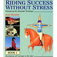 Riding Success Without Stress: Introducing the Alexander Technique: Developing Self-Carriage in the Rider Book 1
