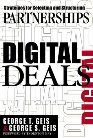 Digital Deals: Strategies for Selecting and Structuring Partnerships, George T. Geis, George S. Geis