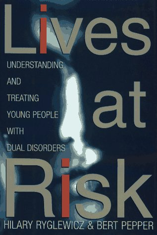 LIVES AT RISK: Understanding and Treating Young People with Dual Disorders, Ryglewicz,Hilary/Pepper,Bert/Arellano,Susan
