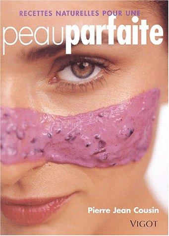 Recettes naturelles pour une peau parfaite : Masques cosmétiques et lotions tellement appétissants qu'on en mangerait