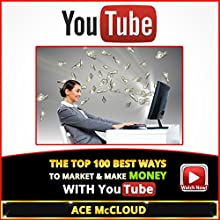 YouTube: The Top 100 Best Ways to Market & Make Money with YouTube (       UNABRIDGED) by Ace McCloud Narrated by Joshua Mackey