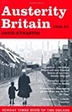 David Kynaston Austerity Britain, 1945-1951 (Tales of a New Jerusalem)