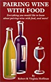 Pairing Wine With Food: Everything You Would Like to Know About Pairing Wine With Food, and More! (1893718018) by Hoffman, Robert