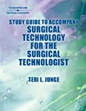 Study Guide to Accompany Surgical Technology for the Surgical Technologist: A Positive Care Approach (1401838499) by Association of Surgical Technologists