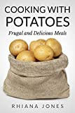 Cooking with Potatoes: Frugal and Delicious Meals (Frugal Living Academy Book 3)
