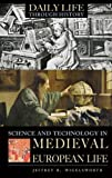 Science and Technology in Medieval European Life (The Greenwood Press Daily Life Through History Series: Science and Technology in Everyday Life)
