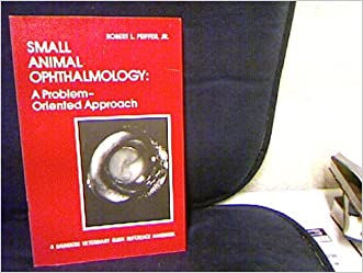 Small Animal Ophthalmology: A Problem-Oriented Approach (A Saunders veterinary quick reference handbook)