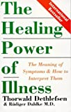 The Healing Power of Illness: The Meaning of Symptoms and How to Interpret Them (186204080X) by Dethlefsen, Thorwald
